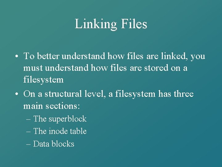 Linking Files • To better understand how files are linked, you must understand how