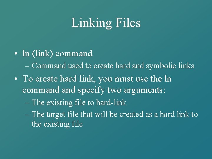 Linking Files • ln (link) command – Command used to create hard and symbolic