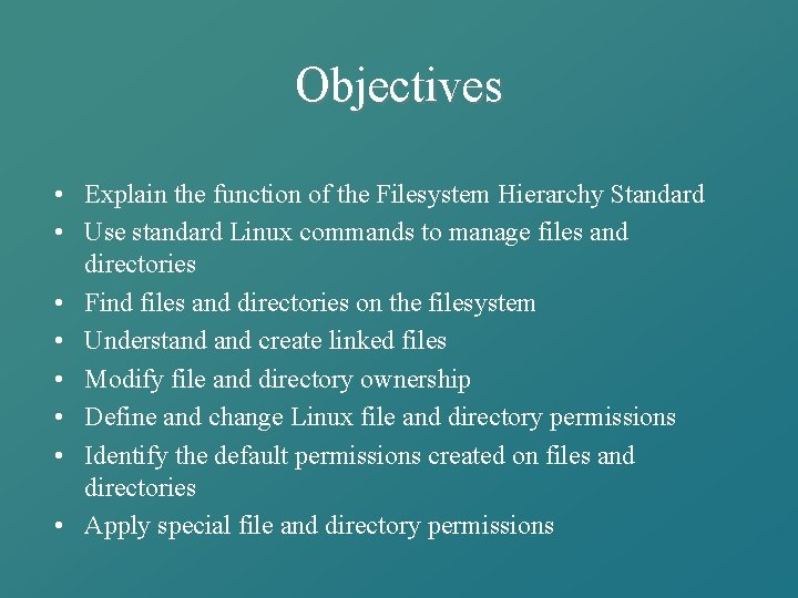 Objectives • Explain the function of the Filesystem Hierarchy Standard • Use standard Linux