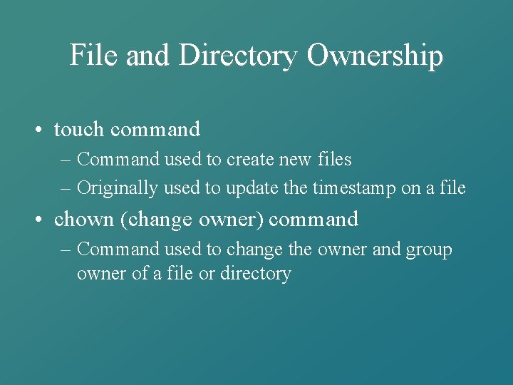 File and Directory Ownership • touch command – Command used to create new files