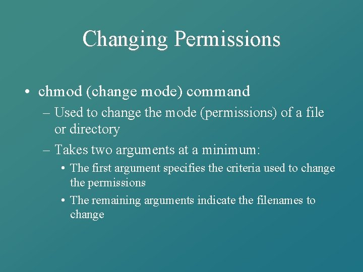 Changing Permissions • chmod (change mode) command – Used to change the mode (permissions)