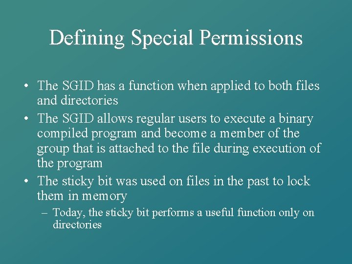 Defining Special Permissions • The SGID has a function when applied to both files