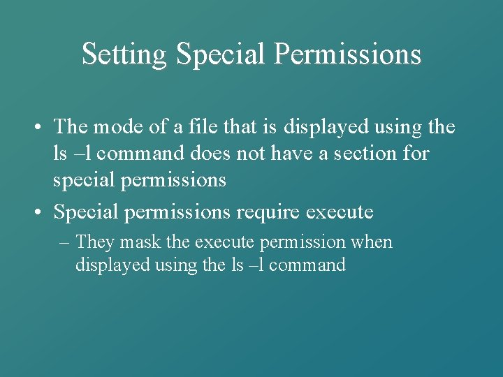 Setting Special Permissions • The mode of a file that is displayed using the