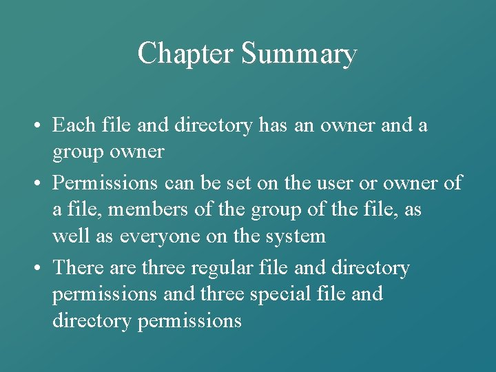 Chapter Summary • Each file and directory has an owner and a group owner
