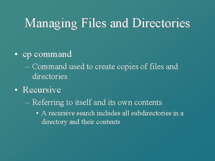 Managing Files and Directories • cp command – Command used to create copies of