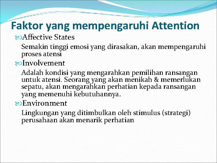 Faktor yang mempengaruhi Attention Affective States Semakin tinggi emosi yang dirasakan, akan mempengaruhi proses
