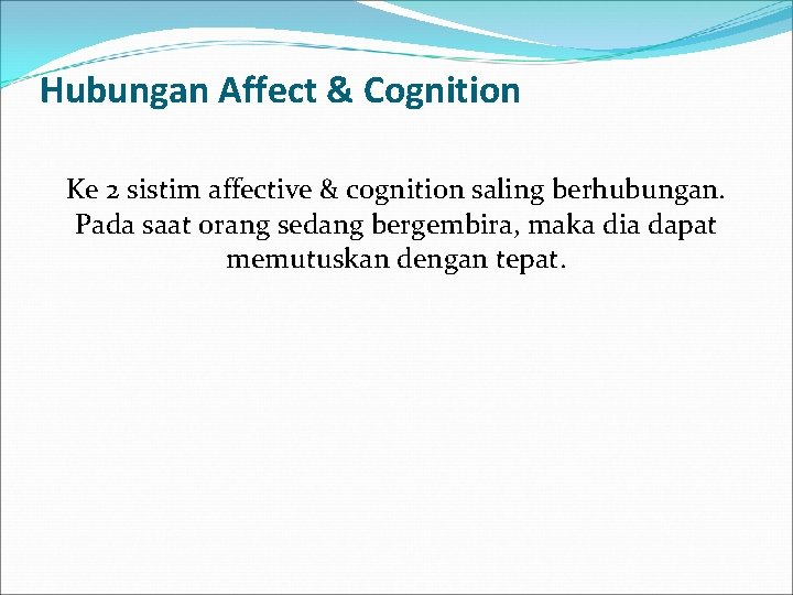 Hubungan Affect & Cognition Ke 2 sistim affective & cognition saling berhubungan. Pada saat
