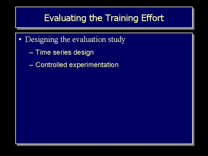 Evaluating the Training Effort • Designing the evaluation study – Time series design –