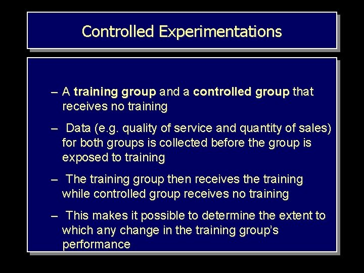 Controlled Experimentations – A training group and a controlled group that receives no training