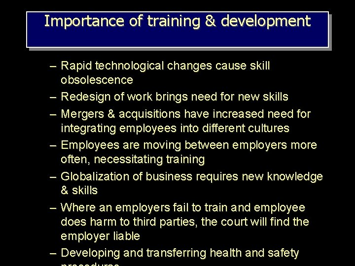 Importance of training & development – Rapid technological changes cause skill obsolescence – Redesign