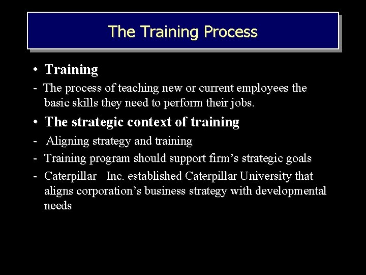 The Training Process • Training - The process of teaching new or current employees