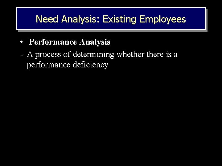 Need Analysis: Existing Employees • Performance Analysis - A process of determining whethere is