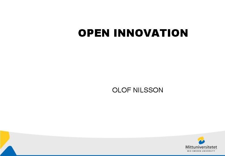 OPEN INNOVATION OLOF NILSSON