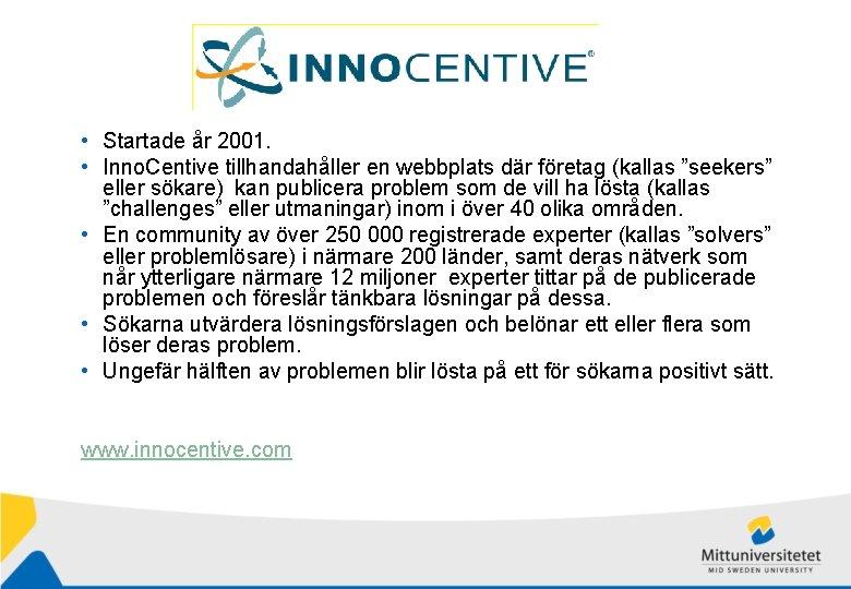 • Startade år 2001. • Inno. Centive tillhandahåller en webbplats där företag (kallas