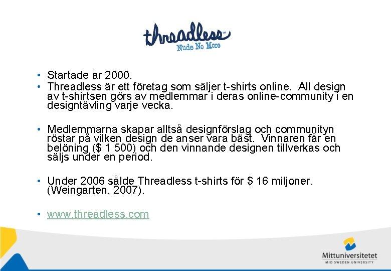 • Startade år 2000. • Threadless är ett företag som säljer t-shirts online.