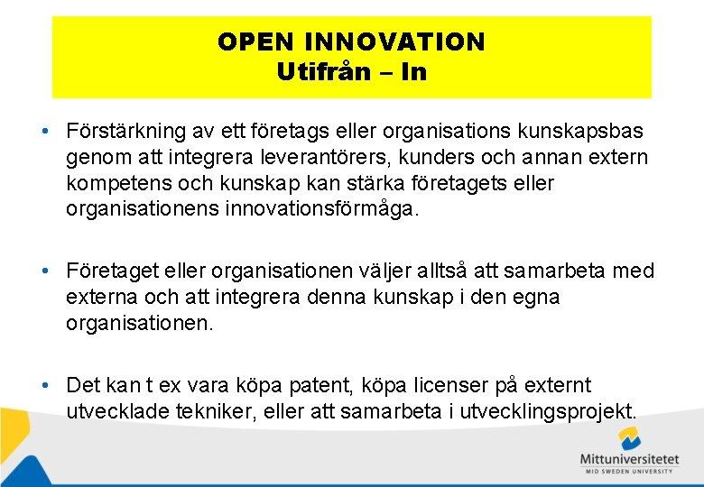 OPEN INNOVATION Utifrån – In • Förstärkning av ett företags eller organisations kunskapsbas genom