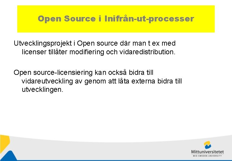 Open Source i Inifrån-ut-processer Utvecklingsprojekt i Open source där man t ex med licenser