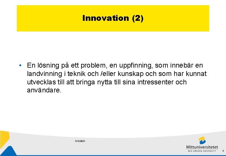 Innovation (2) • En lösning på ett problem, en uppfinning, som innebär en landvinning