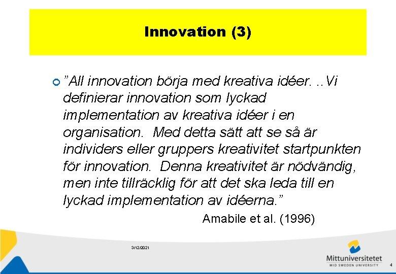 """Innovation (3) """"All innovation börja med kreativa idéer. . . Vi definierar innovation som"""
