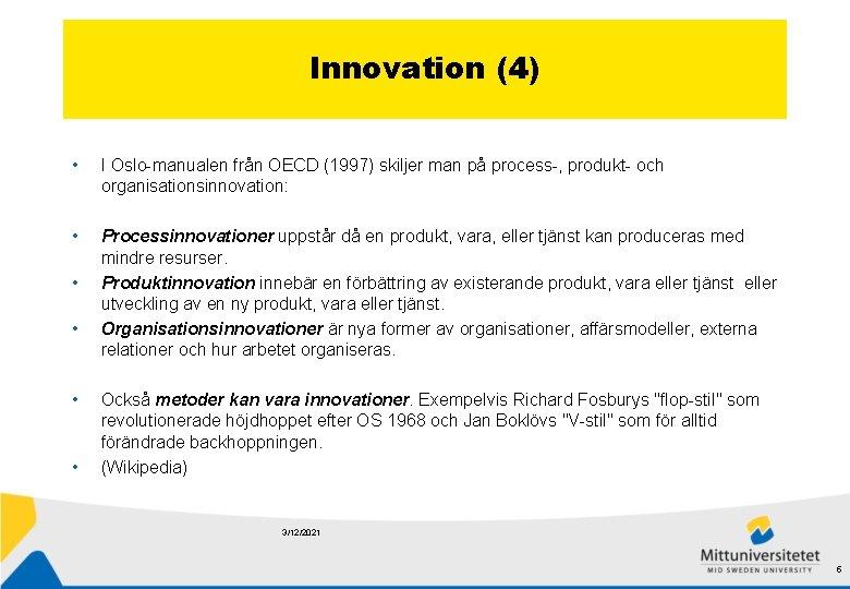 Innovation (4) • I Oslo-manualen från OECD (1997) skiljer man på process-, produkt- och