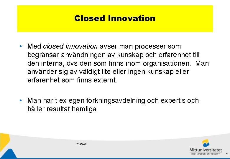 Closed Innovation • Med closed innovation avser man processer som begränsar användningen av kunskap