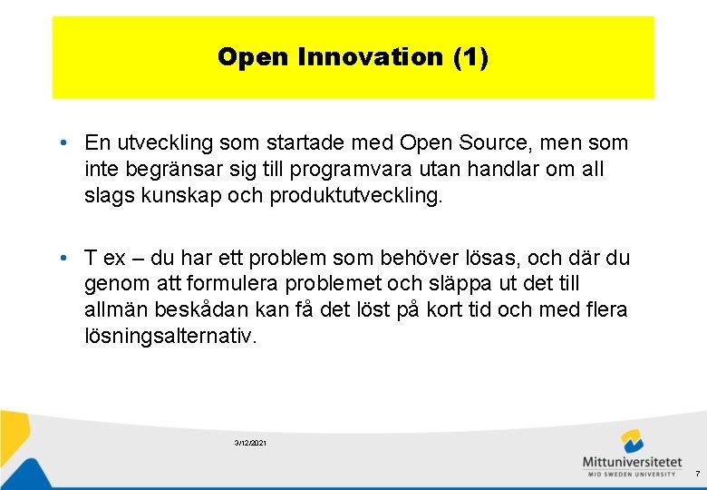 Open Innovation (1) • En utveckling som startade med Open Source, men som inte