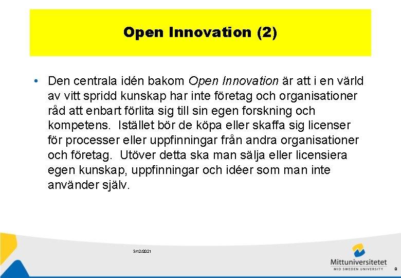 Open Innovation (2) • Den centrala idén bakom Open Innovation är att i en