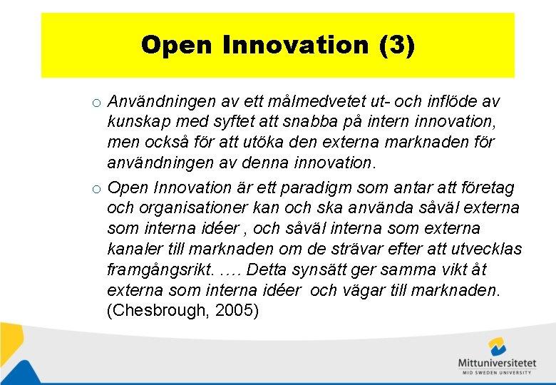 Open Innovation (3) o Användningen av ett målmedvetet ut- och inflöde av kunskap med