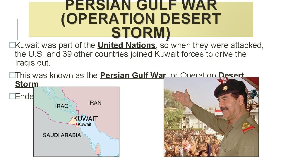PERSIAN GULF WAR (OPERATION DESERT STORM) �Kuwait was part of the United Nations, so
