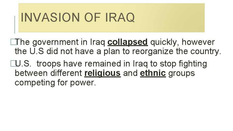 INVASION OF IRAQ �The government in Iraq collapsed quickly, however the U. S did