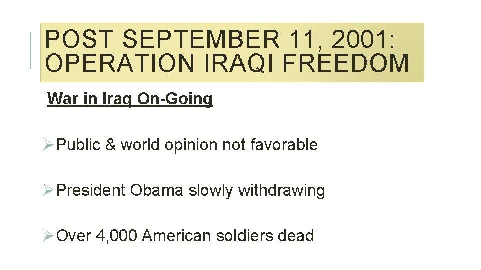 POST SEPTEMBER 11, 2001: OPERATION IRAQI FREEDOM War in Iraq On-Going ØPublic & world