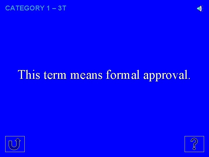 CATEGORY 1 – 3 T This term means formal approval.