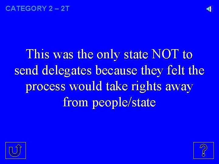CATEGORY 2 – 2 T This was the only state NOT to send delegates