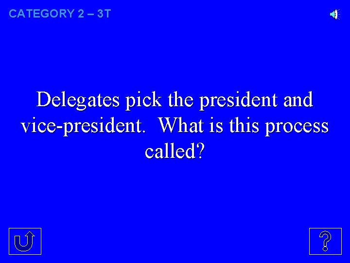 CATEGORY 2 – 3 T Delegates pick the president and vice-president. What is this