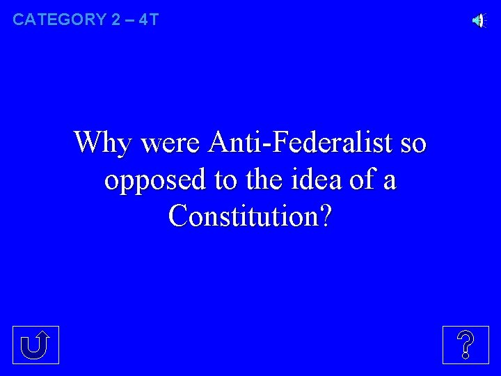 CATEGORY 2 – 4 T Why were Anti-Federalist so opposed to the idea of