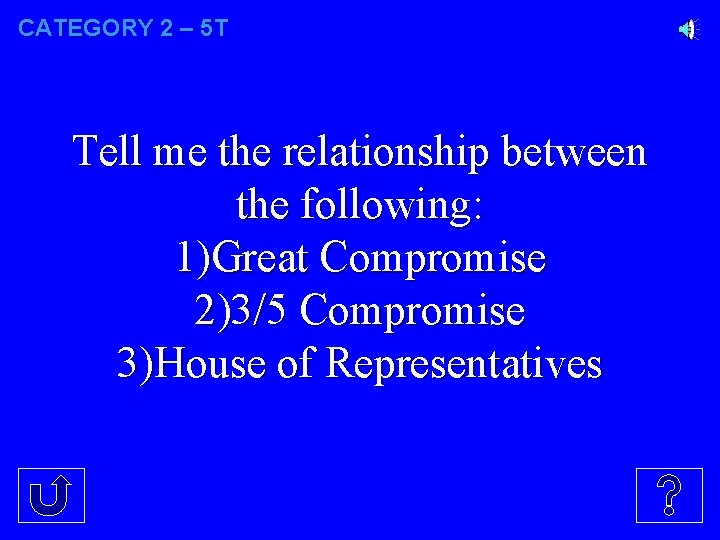 CATEGORY 2 – 5 T Tell me the relationship between the following: 1)Great Compromise