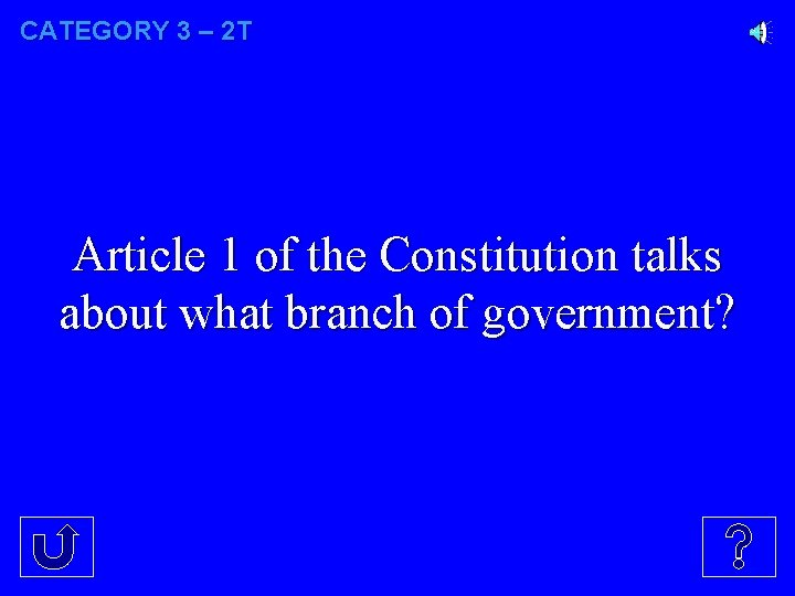 CATEGORY 3 – 2 T Article 1 of the Constitution talks about what branch
