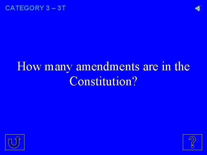 CATEGORY 3 – 3 T How many amendments are in the Constitution?