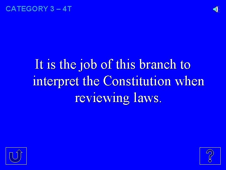 CATEGORY 3 – 4 T It is the job of this branch to interpret