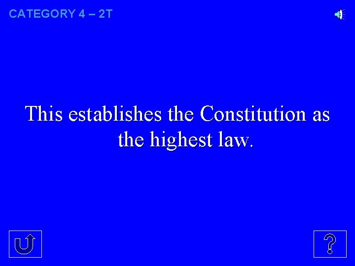 CATEGORY 4 – 2 T This establishes the Constitution as the highest law.
