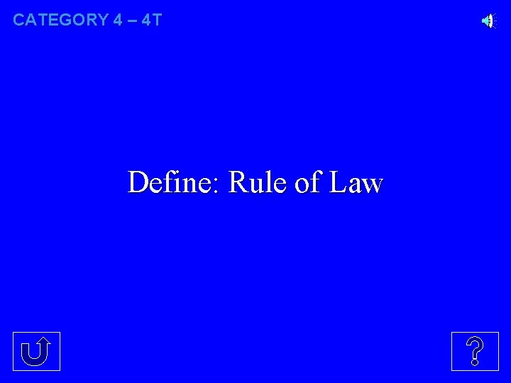 CATEGORY 4 – 4 T Define: Rule of Law