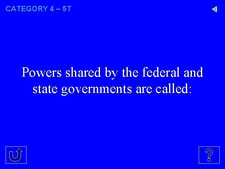 CATEGORY 4 – 5 T Powers shared by the federal and state governments are