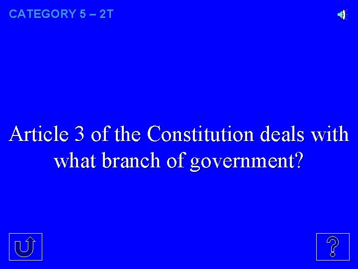 CATEGORY 5 – 2 T Article 3 of the Constitution deals with what branch