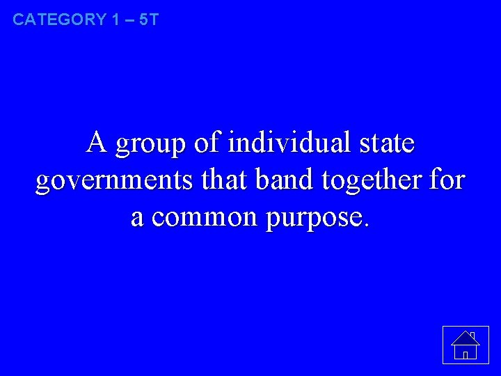 CATEGORY 1 – 5 T A group of individual state governments that band together