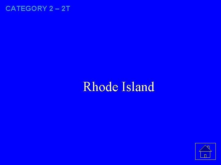 CATEGORY 2 – 2 T Rhode Island