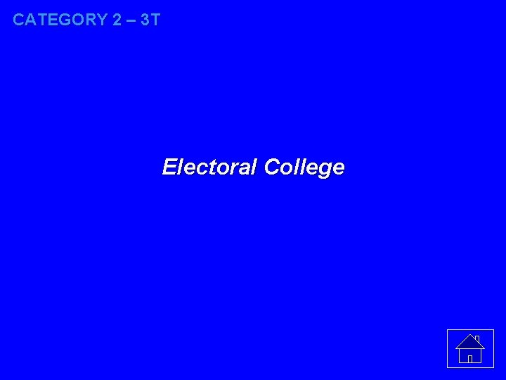 CATEGORY 2 – 3 T Electoral College