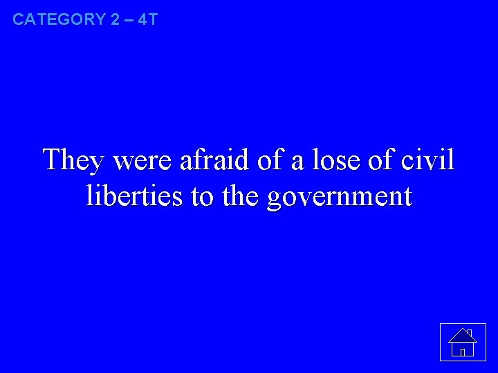 CATEGORY 2 – 4 T They were afraid of a lose of civil liberties
