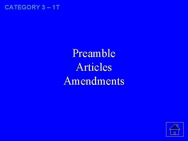 CATEGORY 3 – 1 T Preamble Articles Amendments