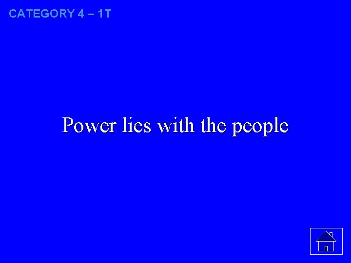 CATEGORY 4 – 1 T Power lies with the people