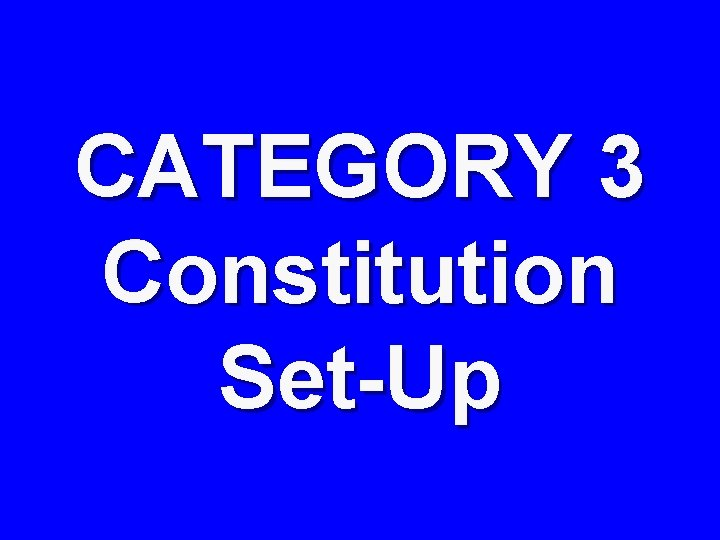CATEGORY 3 Constitution Set-Up